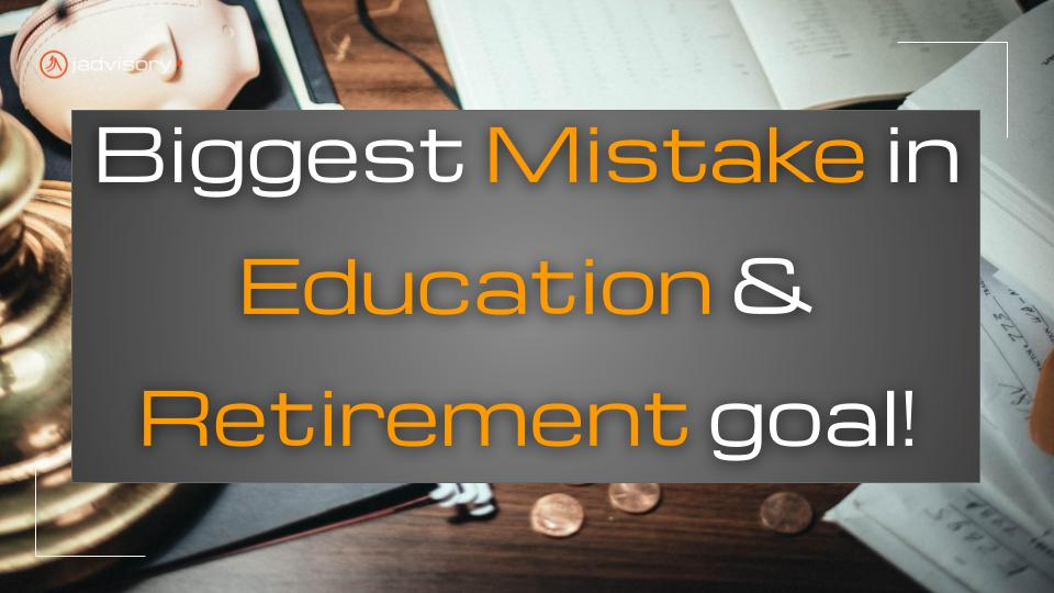 biggest mistake in planning retirement and education goal