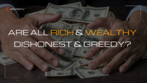 Are all RICH & Wealthy dishonest & greedy?
