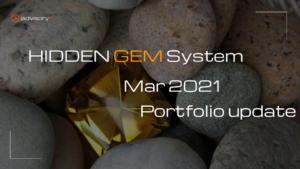 Hidden GEM System Mar 2021 Portfolio Update