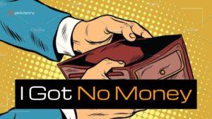 i got no money