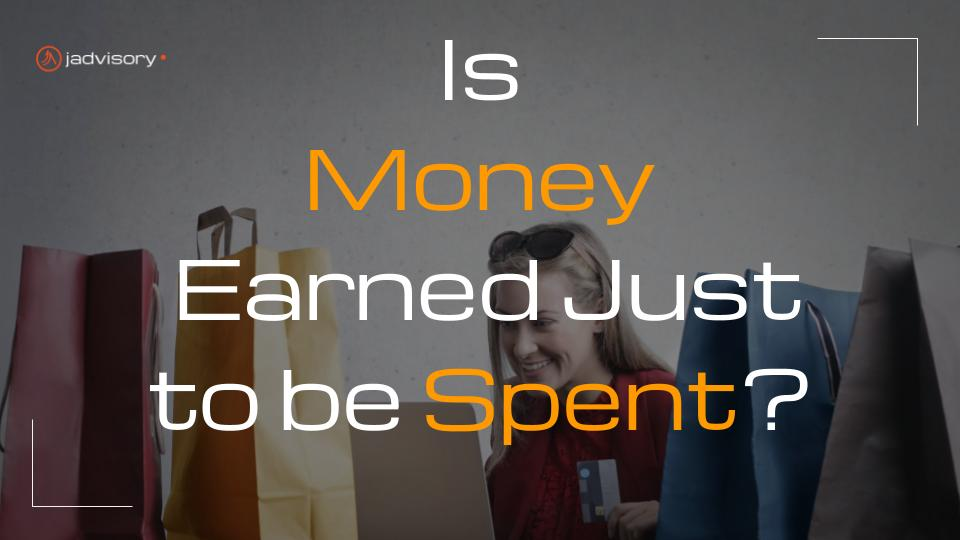 is money earned just to be spent