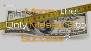 is money the only measure to success