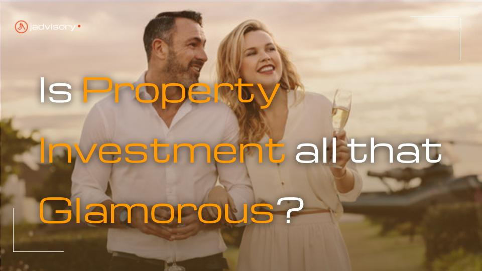 is property investment all that glamorous