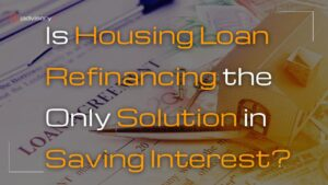 Is Loan Refinancing the only solution in saving interest